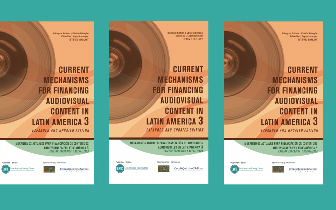 Current Financing Mechanisms for Audiovisual Content in Latin America – 3rd Edition (2017) – Book Available for Free Download